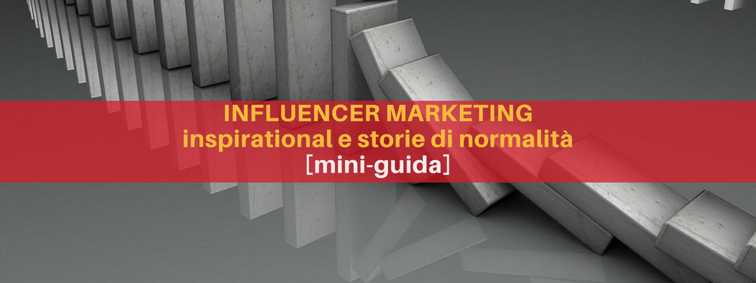Influencer Marketing: Inspirational e storie di normalità