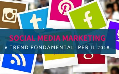Social Media Marketing: 6 trend fondamentali per il 2018