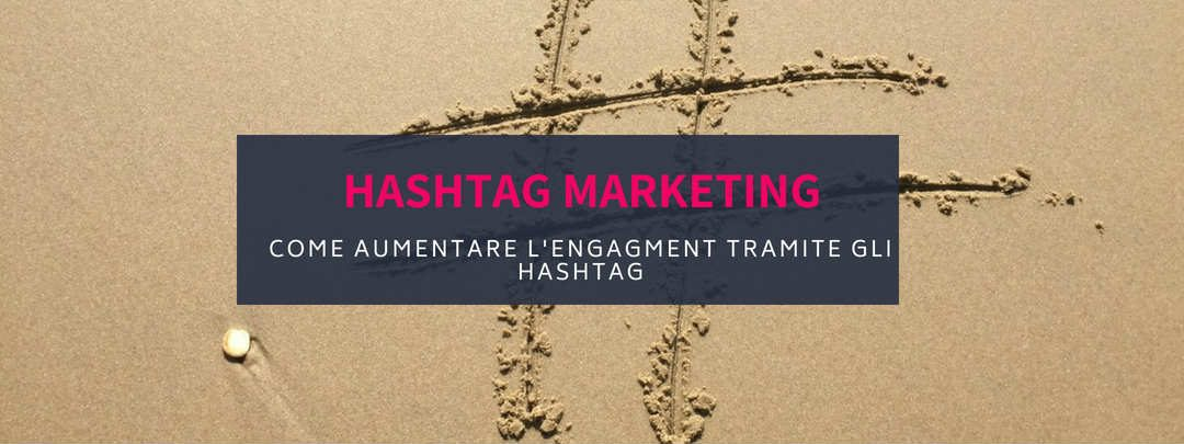 Hashtag Marketing: cos'è, come e perché si deve fare