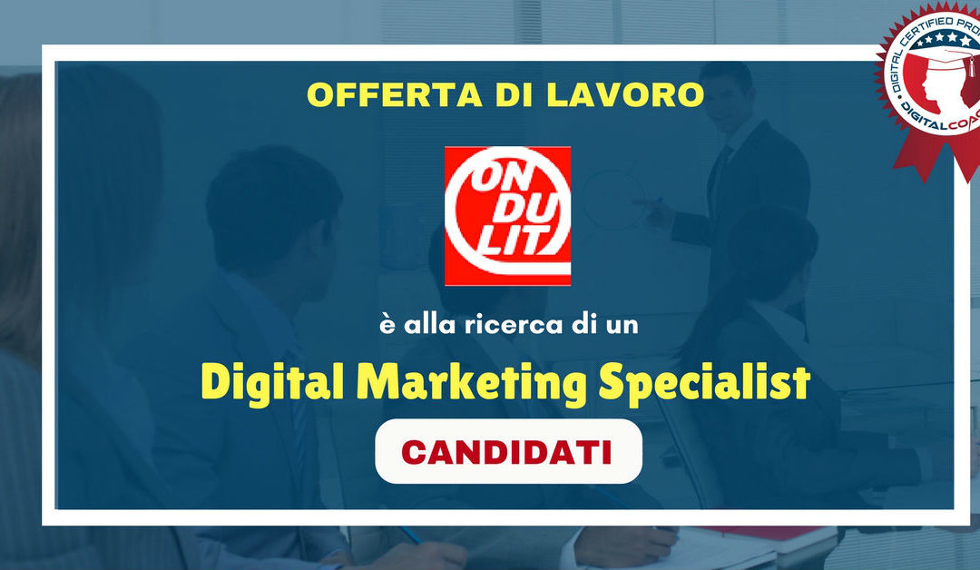 Digital Marketing Specialist – Roma – Ondulit Italiana