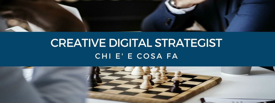 Creative Digital Strategist: chi è e cosa fa
