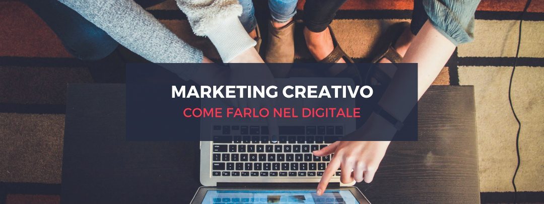 Marketing Creativo: cos'è e come farlo nel digitale