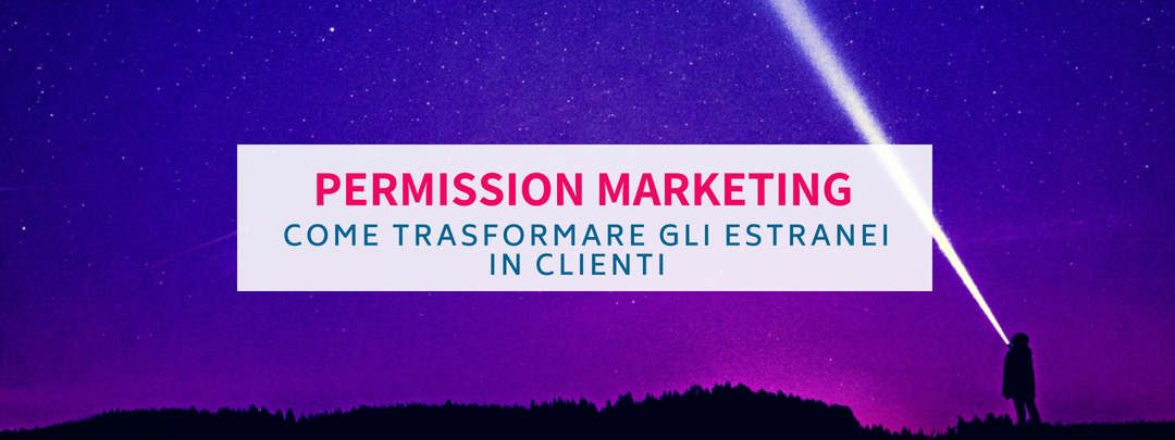 Permission Marketing: come trasformare gli estranei in clienti