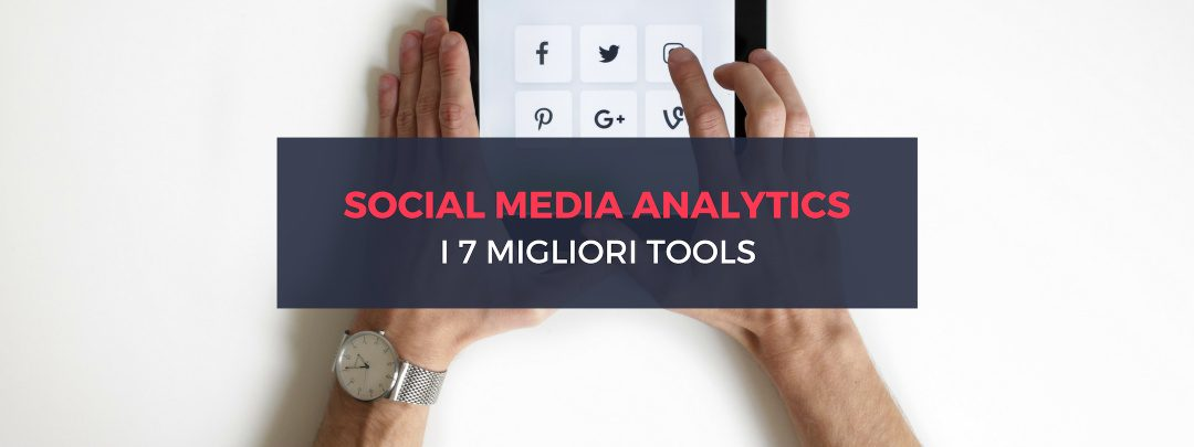 I 7 migliori Social Media Analytics Tools per il tuo business