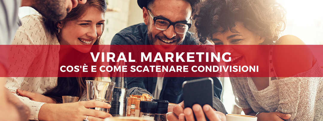 Viral Marketing: Cos'è e come scatenare condivisioni