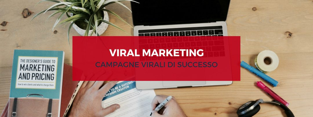 Viral Marketing: Cos'è, Campagne virali di successo
