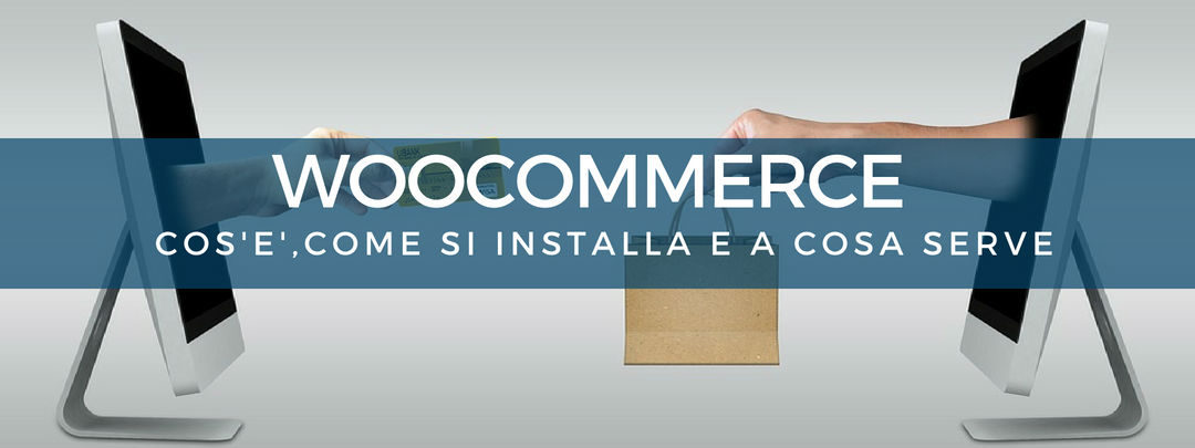 WooCommerce: cos'è, come si installa e a cosa serve
