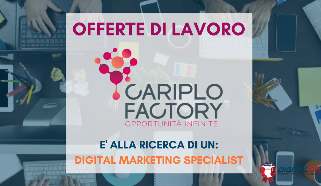Digital Marketing Specialist – Milano – Cariplo Factory