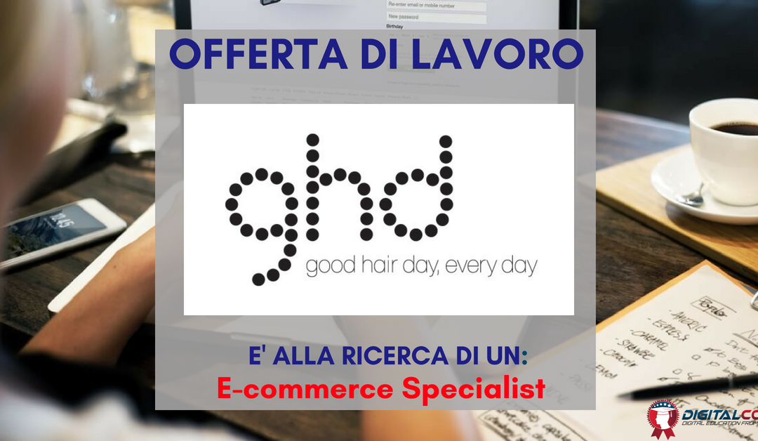 E-commerce Specialist – Firenze -ghd