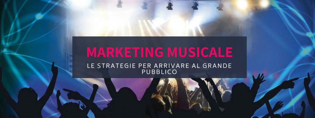 Marketing musicale: le strategie per arrivare al grande pubblico