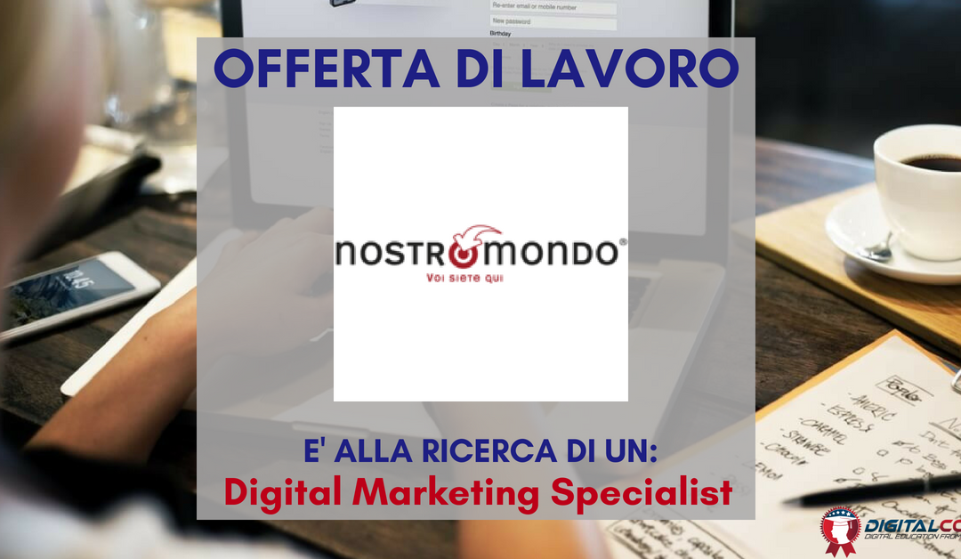 Digital Marketing Specialist – Roma – Nostromondo