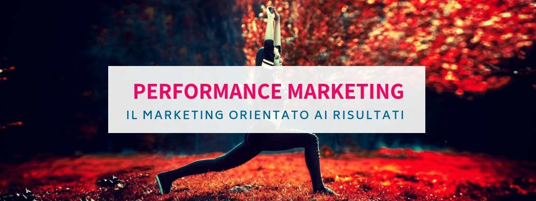Performance Marketing: cos'è e come si fa