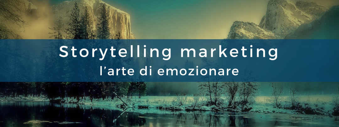 Storytelling marketing: l'arte di emozionare i clienti