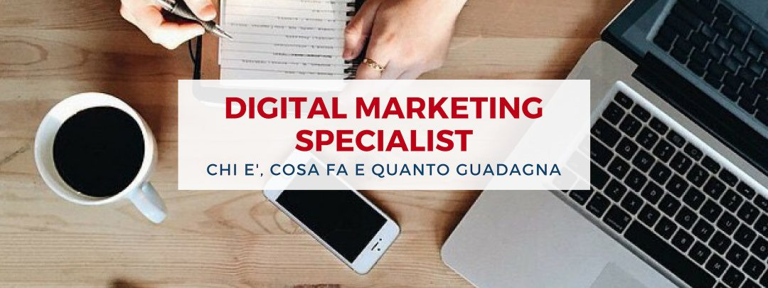 Digital Marketing Specialist: chi è, cosa fa e quanto guadagna
