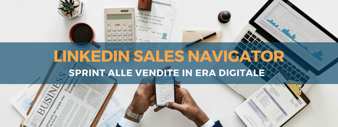 LinkedIn Sales Navigator: sprint alle vendite in era digitale