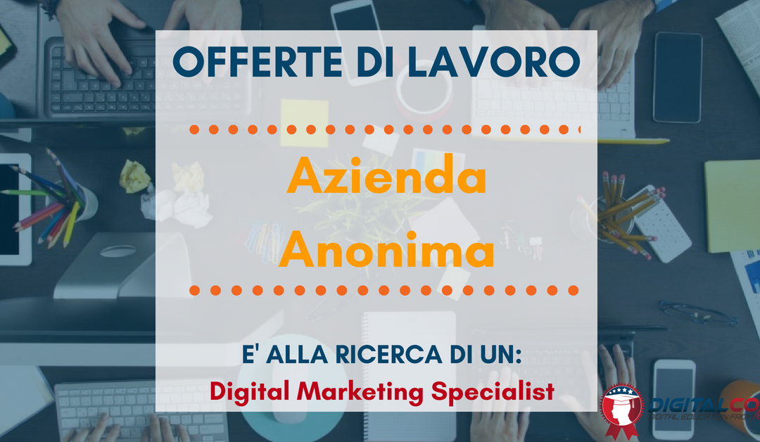 Digital Marketing Specialist – Milano – Azienda Anonima