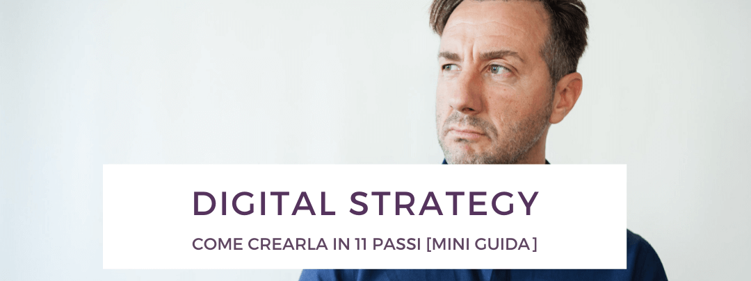 Digital Strategy: come crearla in 11 passi [mini guida]