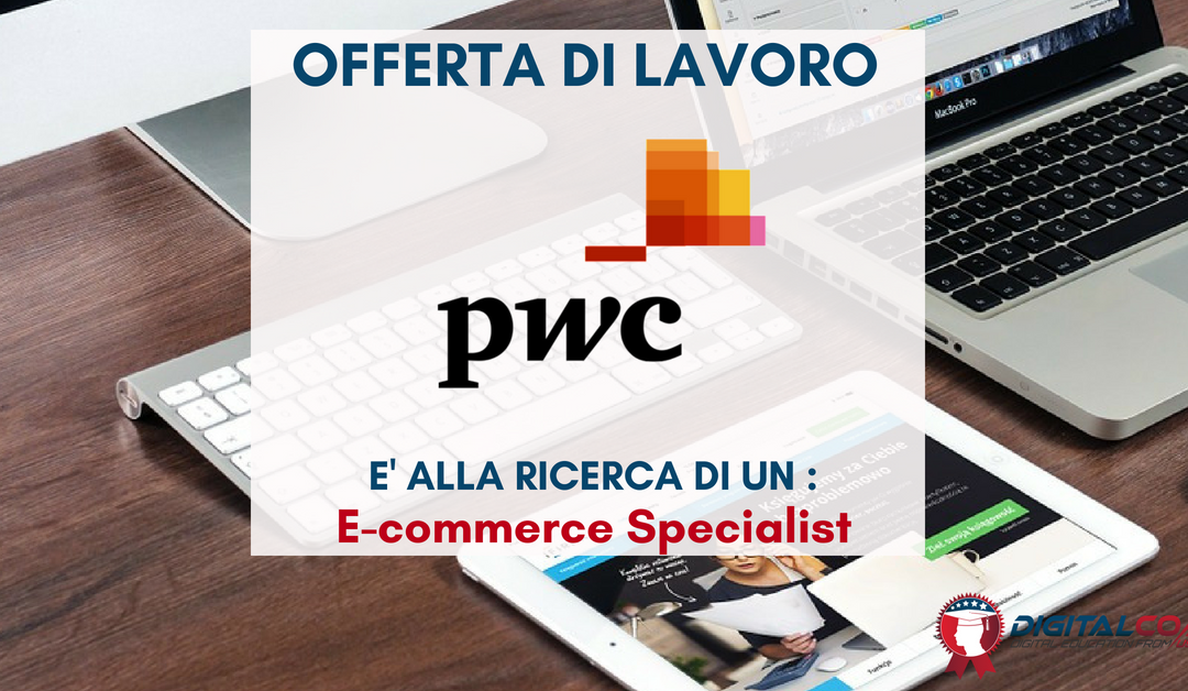 E-commerce Specialist – Roma – Pwc