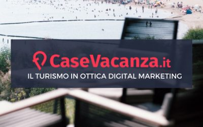 CaseVacanza.it: Il Turismo in ottica Digital Marketing