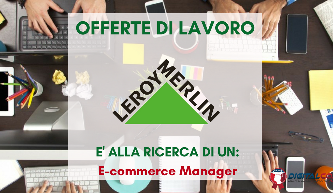 E-commerce Manager – Milano – Leroy Merlin