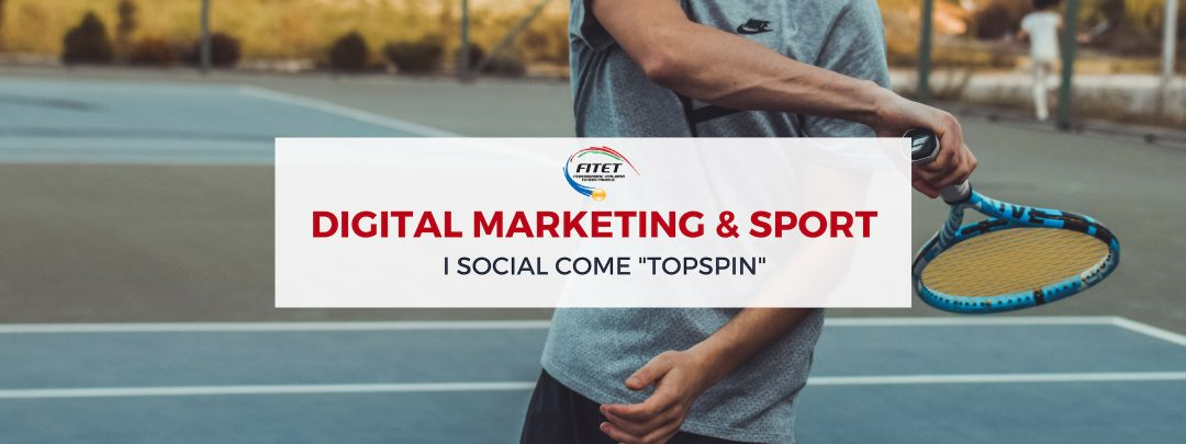 Digital Marketing e Sport: il 'Topspin' della FITET sono i social