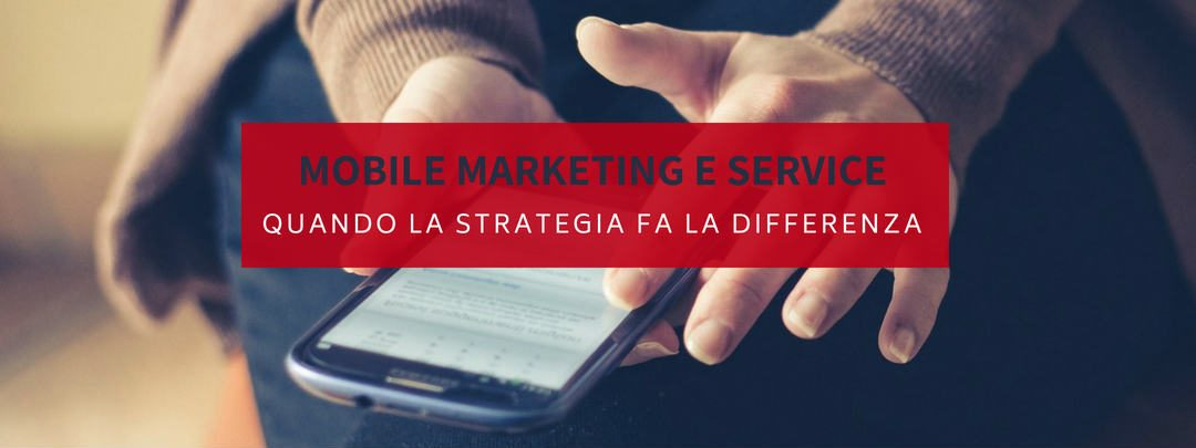Mobile marketing e service, quando la strategia fa la differenza
