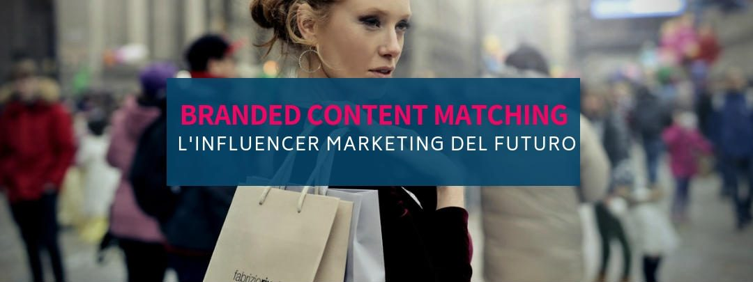 Branded Content Matching: l'influencer marketing del futuro
