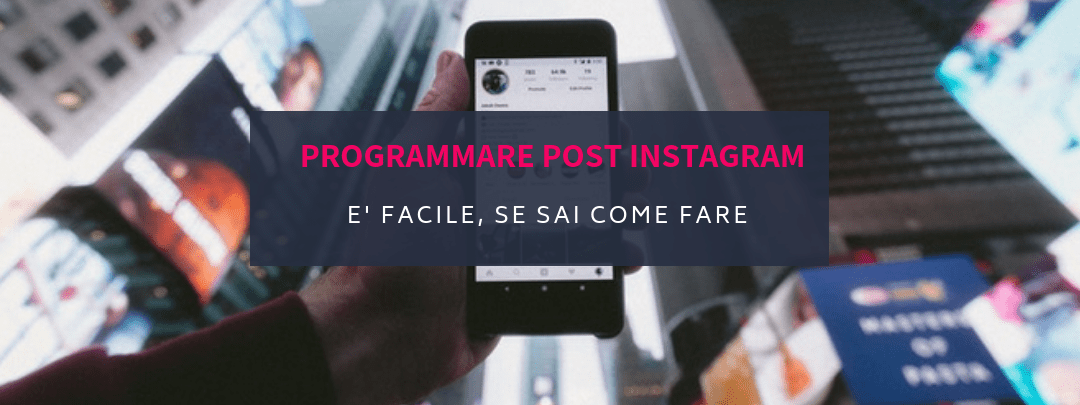 Programmare post Instagram: è facile, se sai come fare