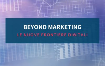 Beyond marketing: Le nuove frontiere digitali