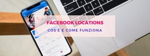 Facebook Locations: cos'è e come funziona