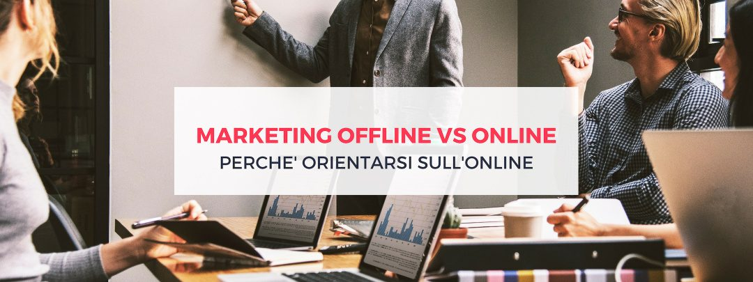 Marketing online vs offline: Perché orientarsi sull'online