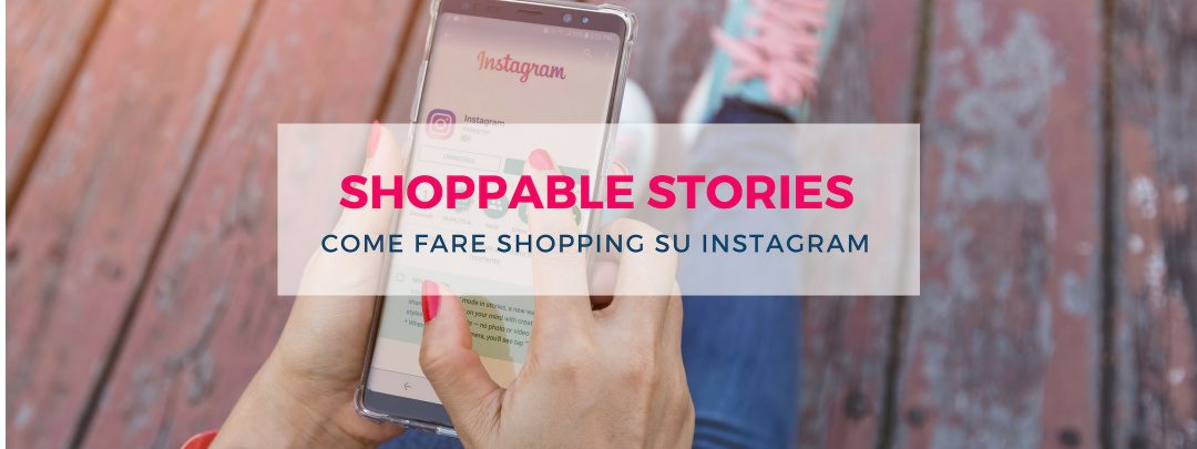 Shoppable Stories: come fare shopping su Instagram