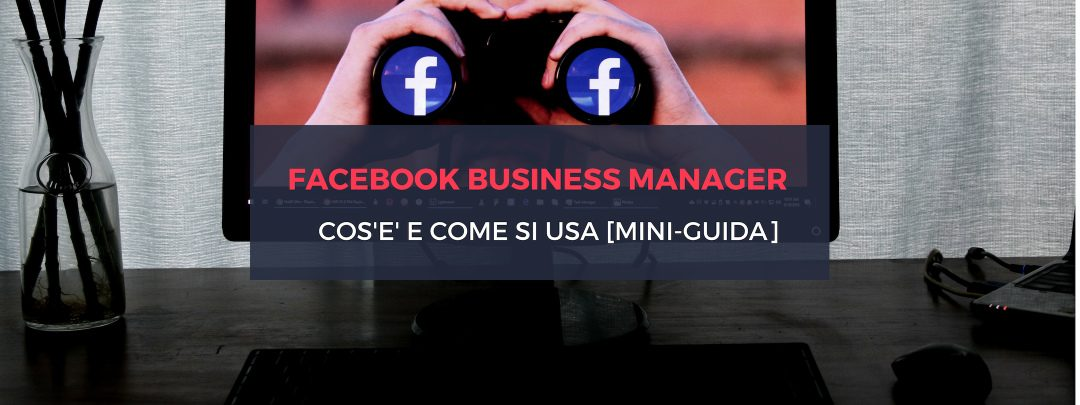 Facebook Business Manager: Cos'è, come usarlo
