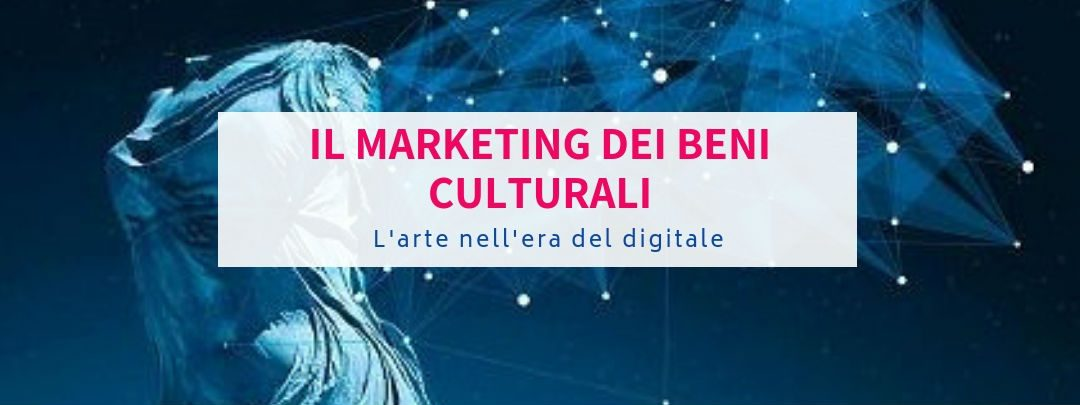 Il marketing dei beni culturali: l'arte nell'era del digitale