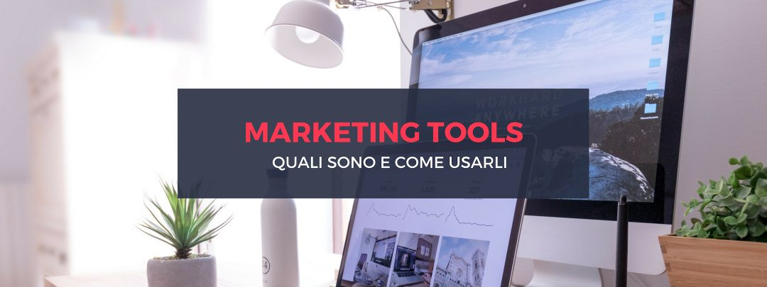 Marketing tools, quali sono e come usarli