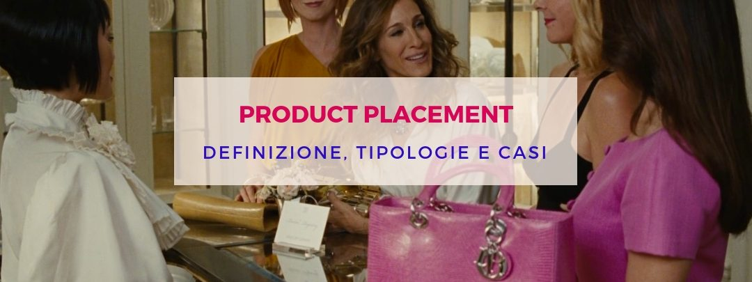 Product Placement: definizione, tipologie e casi