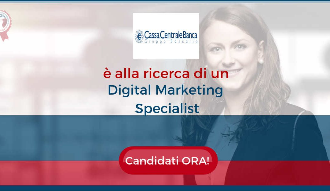 Digital Marketing Specialist – Trento – Cassa Centrale Banca Gruppo Bancario
