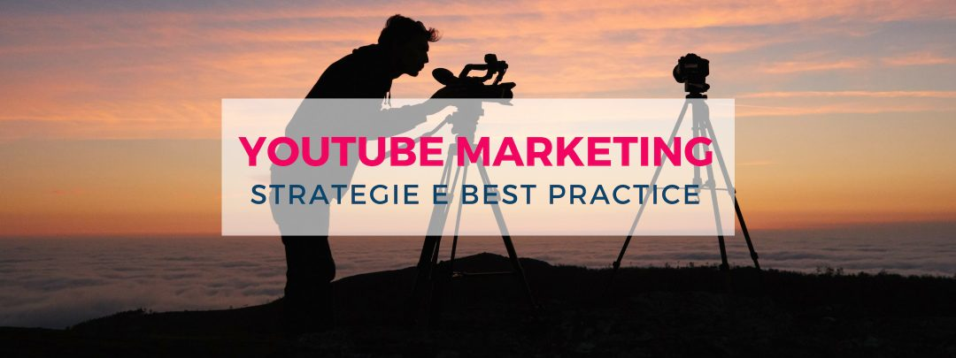 Youtube marketing, strategie e best practice