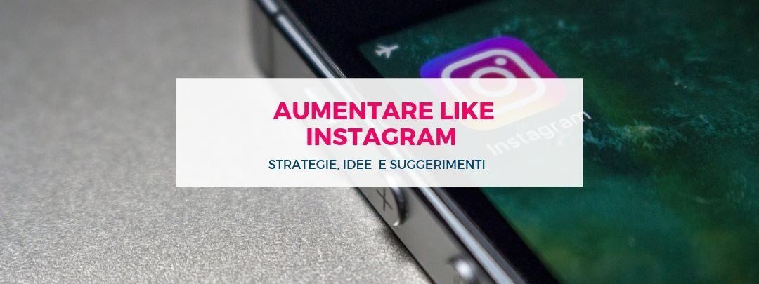 Aumentare like Instagram: idee, strategie e suggerimenti