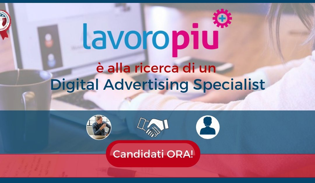 Digital Advertising Specialist – Milano – Lavoropiù