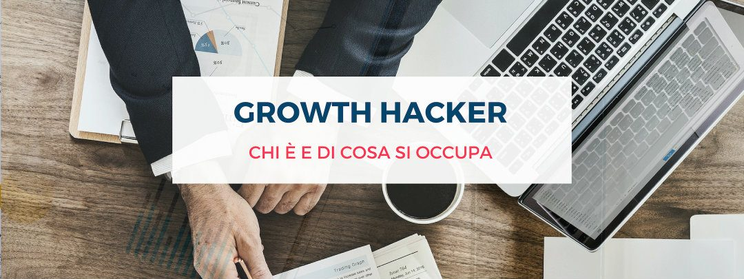 Growth Hacker: chi è e di cosa si occupa