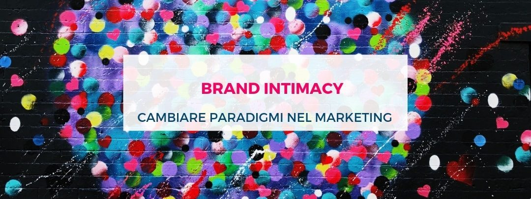 Brand Intimacy:  cambiare paradigmi nel Marketing
