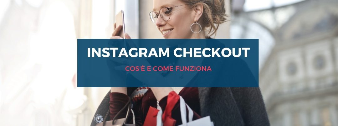 Instagram Checkout: cosâ??è e come funziona