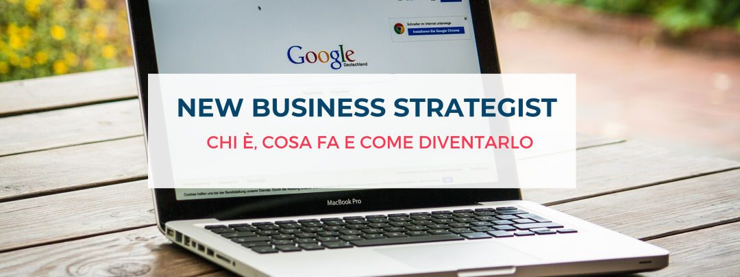 New business strategist: chi è, cosa fa e come diventarlo