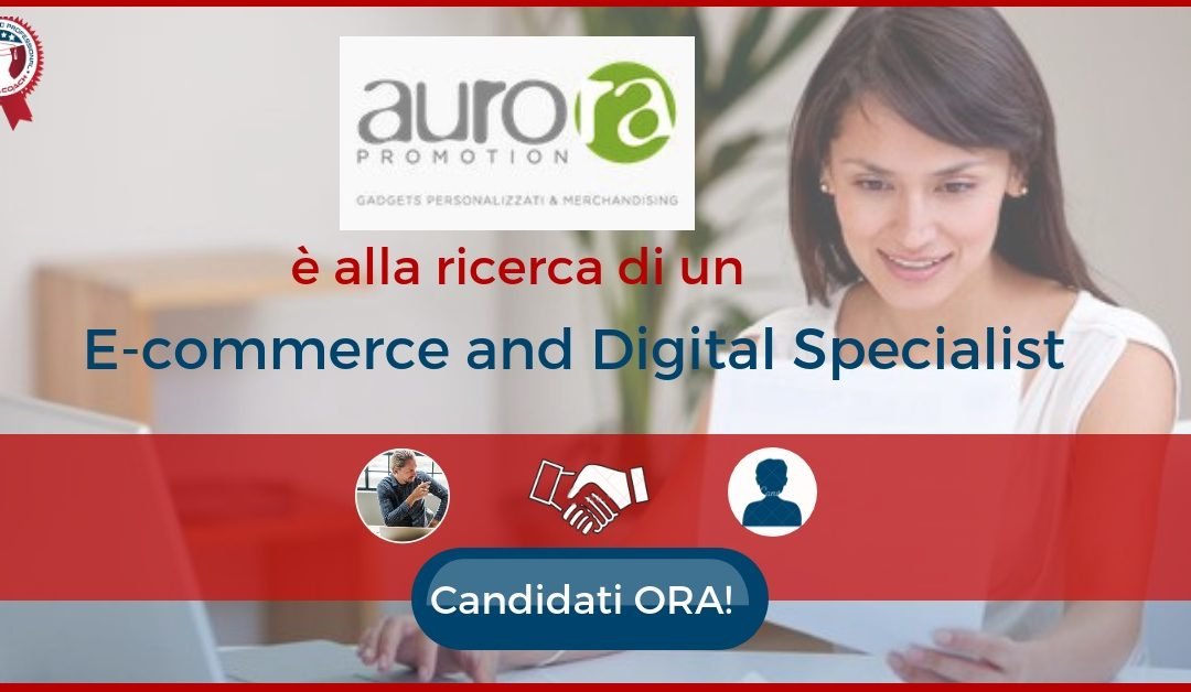 E-commerce and Digital Specialist - Roma - Auro.ra Promotion