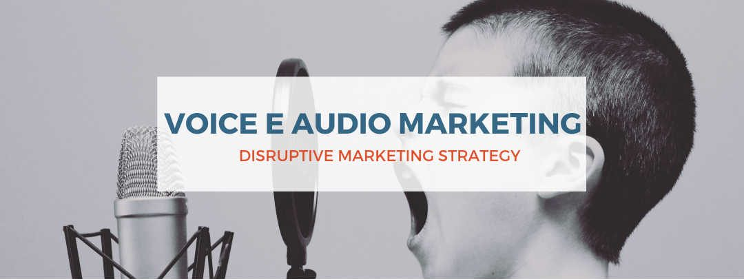 Voice e Audio Marketing, Disruptive Marketing Strategy
