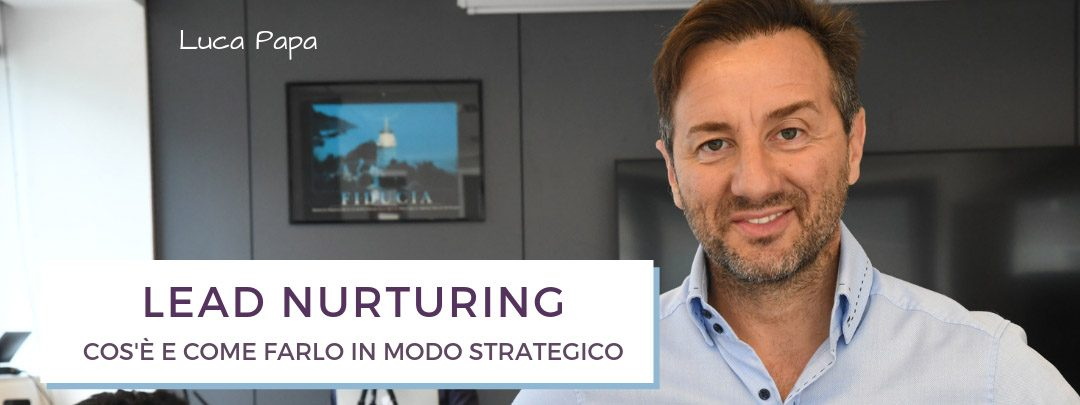 Lead Nurturing: cos'è e come farlo in modo strategico
