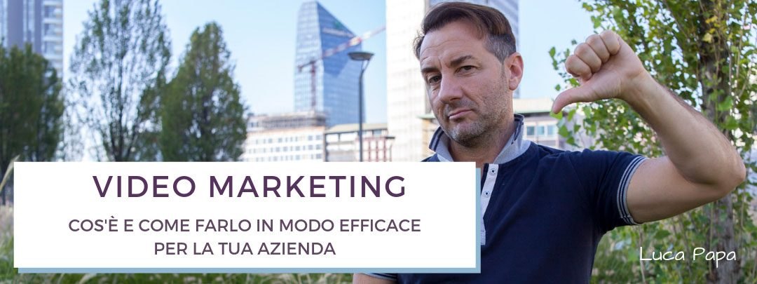 Video Marketing: cos'è e come farlo in modo efficace per la tua azienda