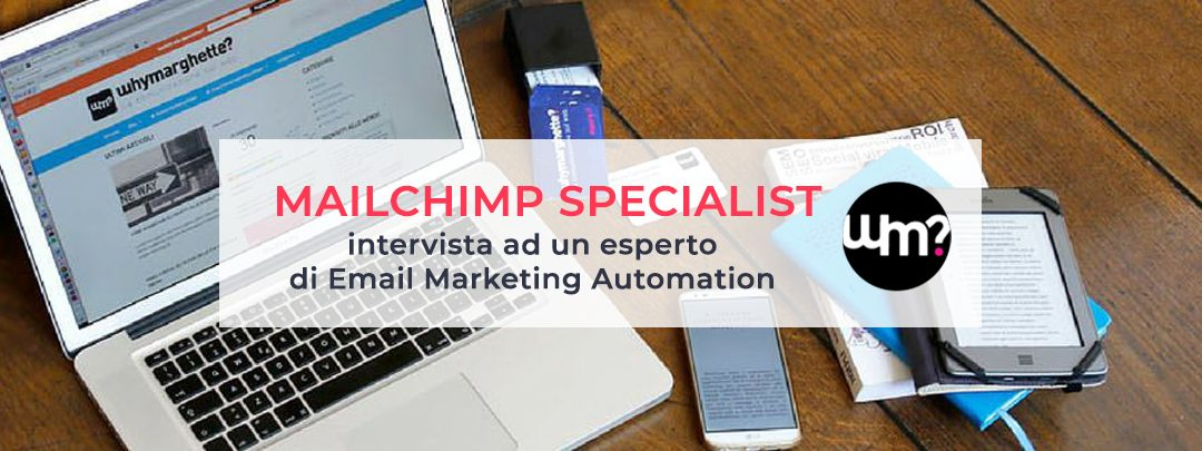 Mailchimp Specialist: intervista ad un esperto di Email Marketing Automation