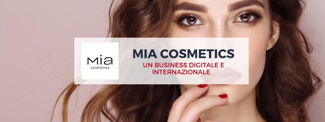 Mia Cosmetics: un business digitale e internazionale